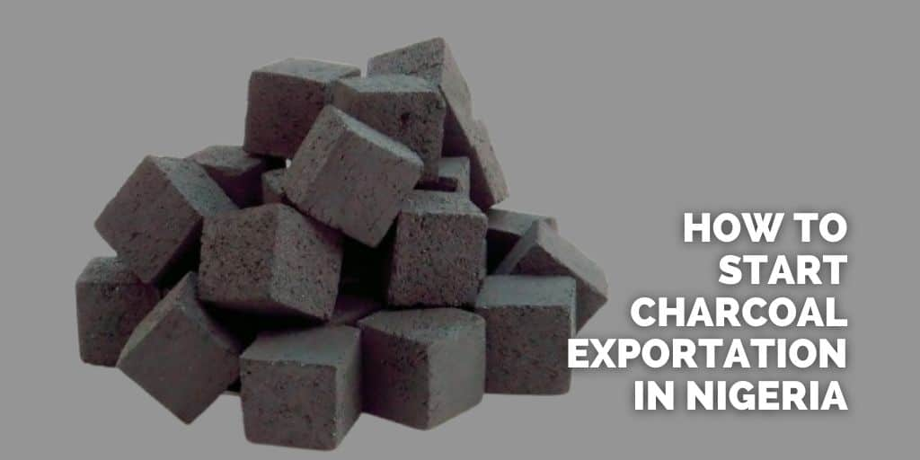 How to start International Charcoal Exportation Business
